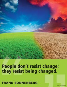 """People don't resist change; they resist being changed."" ~ Frank Sonnenberg www.FrankSonnenbergOnline.com"