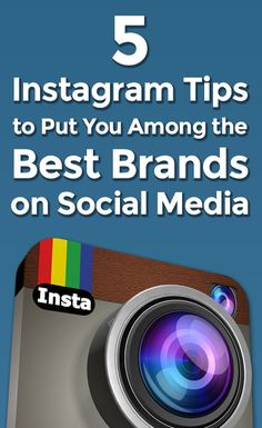 5 Smart Instagram Tips to Put You Among the Best Brands on Social Media