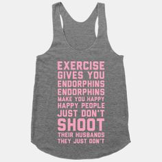 Exercise Gives You Endorphins by ActivateApparel on Etsy  Seriously someone buy this for me.