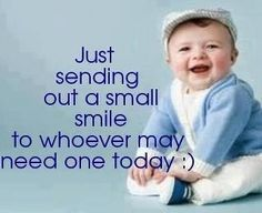 Just sending out a small smile to whoever may need one today.  :)