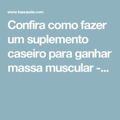 Confira como fazer um suplemento caseiro para ganhar massa muscular -...