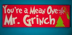 You're A Mean One, Mr. Grinch Grinch Sign, Christmas decor, Grinch Saying, Grinch Quote, How The Grinch Stole Christmas, Grinch decor by everlastingdoodle on Etsy https://www.etsy.com/listing/255578650/youre-a-mean-one-mr-grinch-grinch-sign