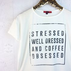 Stressed, Well Dressed, and Coffee Obsessed Tee WHITE