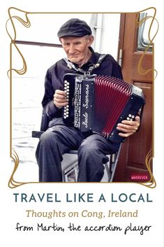 Travel Like a Local: Thoughts on Cong, Ireland from Martin, the Accordion Player