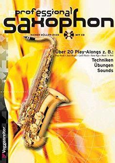 Professional Saxophon. Inkl. CD: Pop-Rock. Jazz-Blues. Latin-Rock. New Age. Rock 'n' Roll. Blues. Pop-Ballad. Bebop. Modern Jazz. Saxophone Special #Professional #Saxophon. #Inkl. #Rock. #Jazz #Blues. #Latin #Age. #Rock #Roll. #Ballad. #Bebop. #Modern #Jazz. #Saxophone #Special
