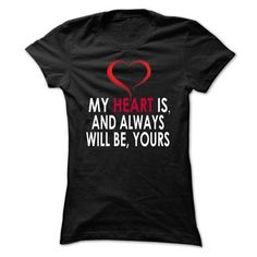 My heart is, and always will be, yours ! T-Shirts, Hoodies (19.99$ ==► Order Here!)