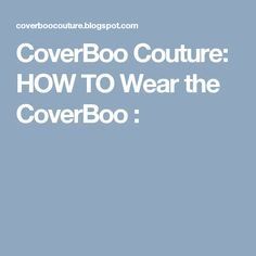 CoverBoo Couture: HOW TO Wear the CoverBoo :