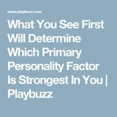 What You See First Will Determine Which Primary Personality Factor Is Strongest In You | Playbuzz