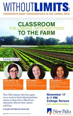 Alumni of SUNY New Paltz who work in food-related careers in the Hudson Valley will return to campus on November 17 2016 to moderate the event Classroom to the Farm:  the Liberal Arts and Food. The featured alumni panelists will include Jamie Levato Education Director at the Poughkeepsie Farm Project; Katy Kondrat Manager of the Kingston Farmers Market; and Stiles Najac Food Security Coordinator at Cornell Cooperative Extension Orange County. More information…