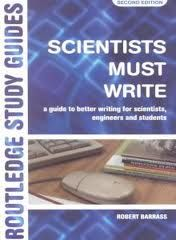 Scientists must write : a guide to better writing for scientists, engineers and students / Robert Barrass  2nd ed