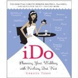 iDo: Planning Your Wedding with Nothing But 'Net (Paperback)By Christa Terry