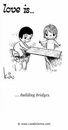 El amor es ... la construcción de puentes.