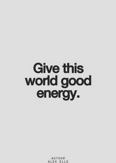 have good energy. give good energy. Motivacional Quotes, Words Quotes, Wise Words, Sayings, Daily Quotes, Inspirational Quotes Pictures, Great Quotes, Quotes To Live By, Good Energy Quotes