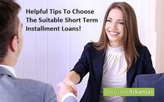 Payday Loans Arkansas: Helpful Tips To Choose The Suitable Short Term Installment Loans!