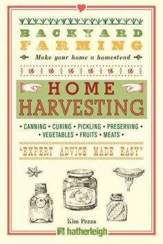 e69e85400e Home Harvesting: Canning, Curing, Pickling, Preserving, Vegetables, Fruits,  Meats