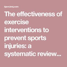 The effectiveness of exercise interventions to prevent sports injuries: a systematic review and meta-analysis of randomised controlled trials | British Journal of Sports Medicine