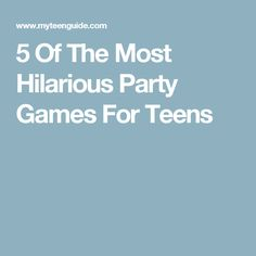 5 Of The Most Hilarious Party Games For Teens