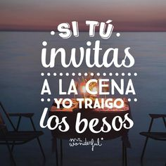 Si Tu #Invitas a la #cena, yo traigo los #besos