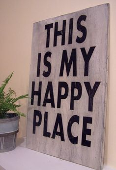 This Is My Happy Place 12 x 18 Plywood Sign by South of Main Street on Etsy.  Also has This Is Our Happy Place Sign among others.