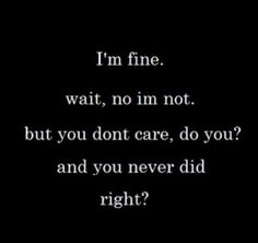 You don't care. You Dont Care Quotes, Don't Care Quotes, Love Quotes, Inspirational Quotes, Nobody Cares Quotes, 2am Quotes, Funny Quotes, Dark Thoughts, Depression Quotes