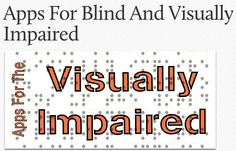 Apps for the Blind and Visually Impaired from AppAdvice: An iPad/iPhone AppList highlighting some innovative apps for the visually impaired, helping them to have colours recognised, detect light, listen to information read aloud, set reminders and more.  See also a second list of entertainment apps for the visually impaired, under Fun Apps for Blind and Visually Impaired.