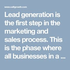 Lead generation is the first step in the marketing and sales process. This is the phase where all businesses in a particular area are identified, their contact info is verified and they are classified according to their potential need.