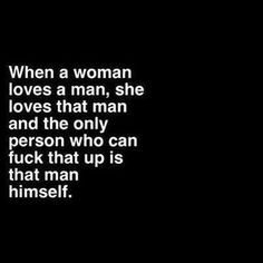 Oh how very true this is. And even when that man himself fucks it up, you sometimes still love even when you don't want to....that's that unconditional shit.