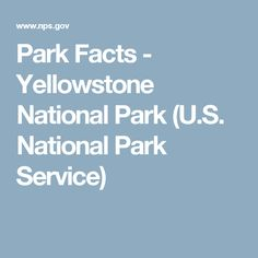 Park Facts - Yellowstone National Park (U.S. National Park Service)
