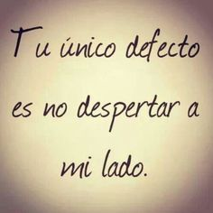 Tu Unico Defecto Frase Corta De Amor Your only flaw is not waking up next to me. Amor Quotes, Love Quotes, Funny Quotes, Inspirational Quotes, Love Phrases, Love Words, Frases Love, Quotes En Espanol, Tu Me Manques