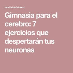Gymnastics for the brain: 7 exercises that will wake up your neurons - All Diseases Brain Trainer, Coaching, Brain Memory, Brain Gym, My Life Style, Better Life, Reiki, How To Lose Weight Fast, Gymnastics