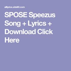 SPOSE  Speezus Song + Lyrics + Download  Click Here