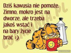 Dziś kawusia nie pomoże Weekend Humor, Motto, Good Morning, Quotations, Nostalgia, Funny Quotes, Jokes, Inspirational Quotes, Magick