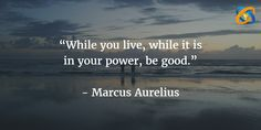 """""""While you #live, while it is in your #power, be #good.""""   Quotes - #MarcusAurelius"""