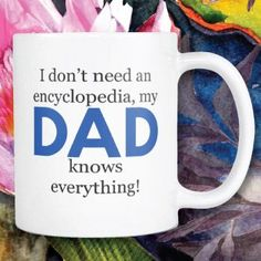 I Don't Need an Encyclopedia, My Dad Knows Everything! Dad Mug. Fathers Day Gifts from Daughter. Gifts for dad Christmas.