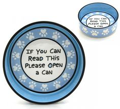 "Open a Can Pet Bowl. If your pet's bowl could ""speak,"" what would it say?"