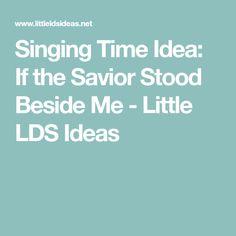 Singing Time Idea: If the Savior Stood Beside Me - Little LDS Ideas