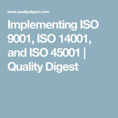 Implementing ISO 9001, ISO 14001, and ISO 45001 | Quality Digest