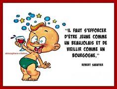 Il faut s'efforcer d'être jeune comme un beaujolais et de vieillir comme un bourgogne. -Robert Sabatier
