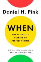 When : the scientific secrets of perfect timing / Daniel H. Pink.