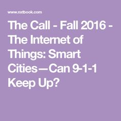 The Call - Fall 2016 - The Internet of Things: Smart Cities—Can 9‑1‑1 Keep Up?