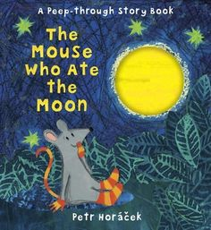 The Mouse Who Ate the Moon by Petr Horáček