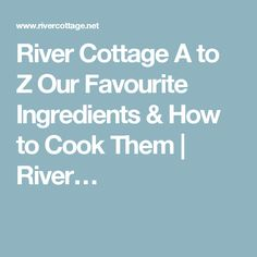 River Cottage A to Z Our Favourite Ingredients & How to Cook Them | River…