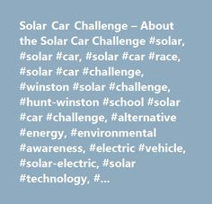 Solar Car Challenge – About the Solar Car Challenge #solar, #solar #car, #solar #car #race, #solar #car #challenge, #winston #solar #challenge, #hunt-winston #school #solar #car #challenge, #alternative #energy, #environmental #awareness, #electric #vehicle, #solar-electric, #solar #technology, #winston #solar #car #team, #solar #car #teams…