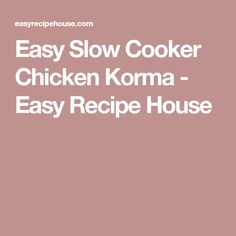 Easy Slow Cooker Chicken Korma - Easy Recipe House