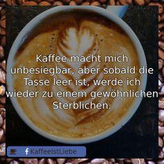Kaffee macht mich unbesiegbar, aber sobald die Tasse leer ist, werde ich wieder zu ei... #Kaffee