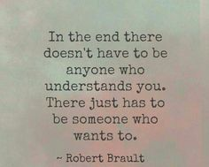 There just has to be someone who wants to understand you