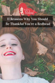 11 Reads Why You Should Be #Thankful To Be A #Redhead | How to be a Redhead