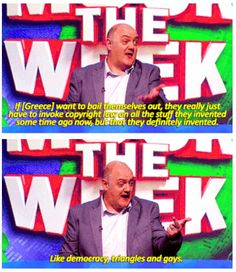 Bailing out Greece Funny Stuff, Hilarious, Mock The Week, British Humour, Top Gear, Funny People, Comedians, Bbc