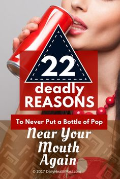 22 Deadly Reasons to Never Put a Bottle of Pop Near Your Mouth Again via @dailyhealthpost