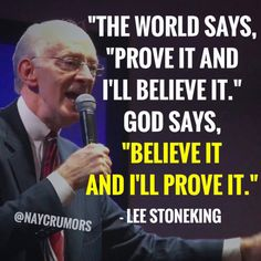 """The world says, ""Prove it and I'll believe it."" God says, ""Believe it and I'll prove it."""